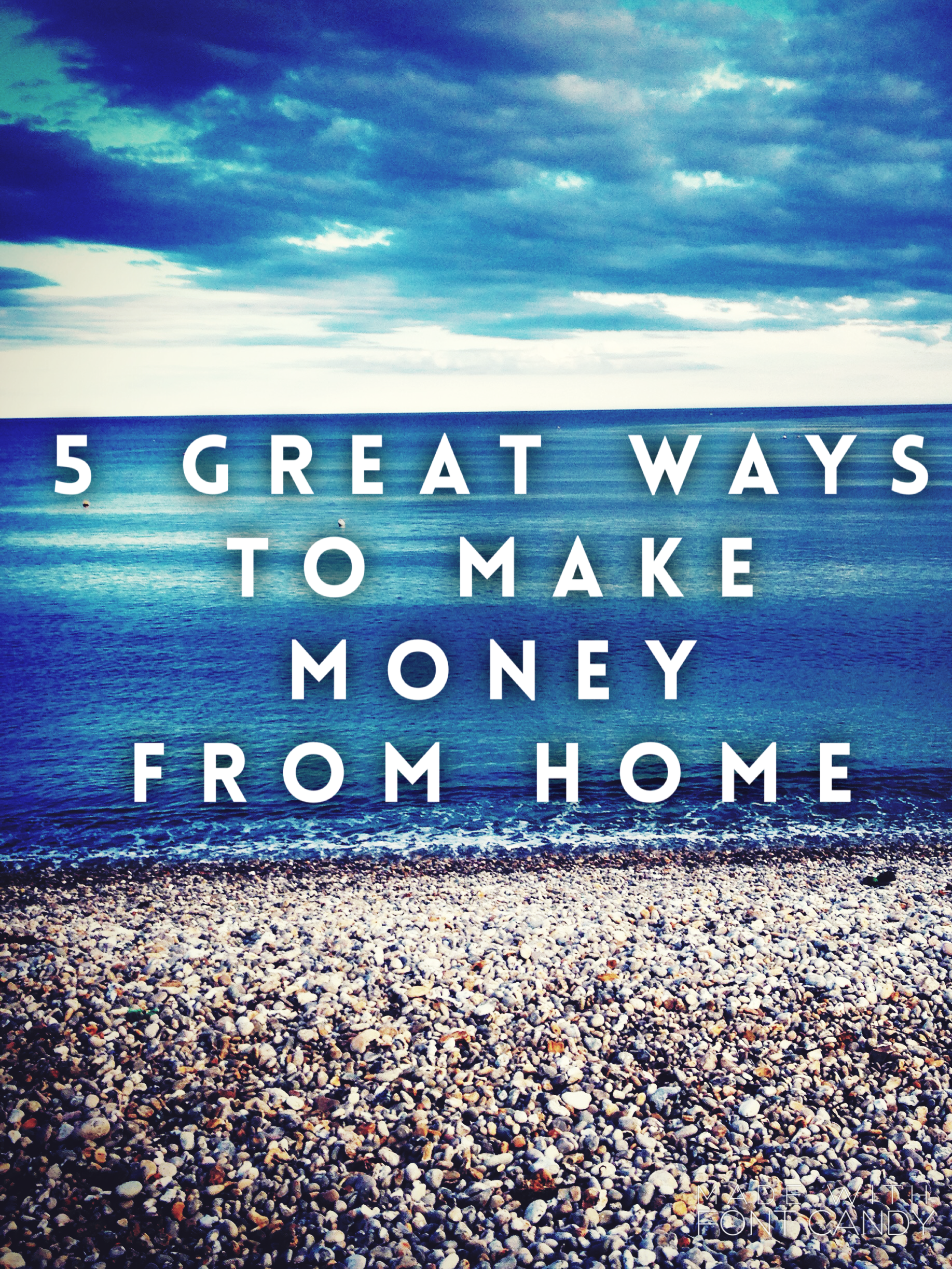 if you're in need of some extra cash, heres 5 great ways you could make some money from home