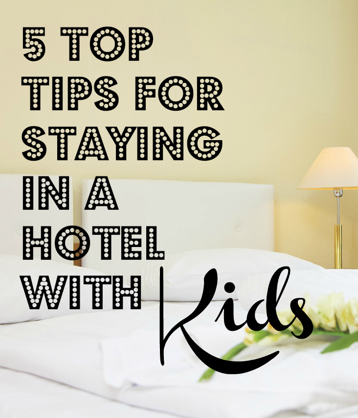 5 Top Tips for staying in a hotel with Children