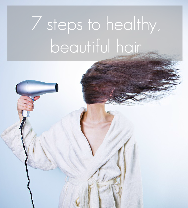 7 Steps to Ensuring Beautiful Healthy Hair