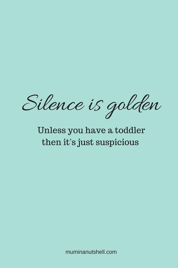 When you have a toddler in your life you'll know that silence is never a good thing